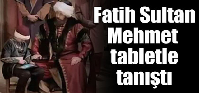 FATİH TABLETLE TANIŞTI