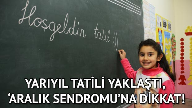 "YARIYIL TATİLİ YAKLAŞTI, ""ARALIK SENDROMU"" NA DİKKAT!"