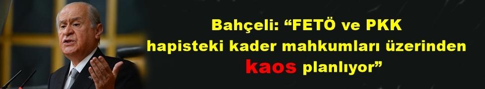 """Bahçeli: """"FETÖ ve PKK hapisteki kader mahkumları üzerinden kaos planlıyor"""""""