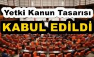 TBMM Genel Kurulunda Yetki Kanun Tasarısı kabul edildi