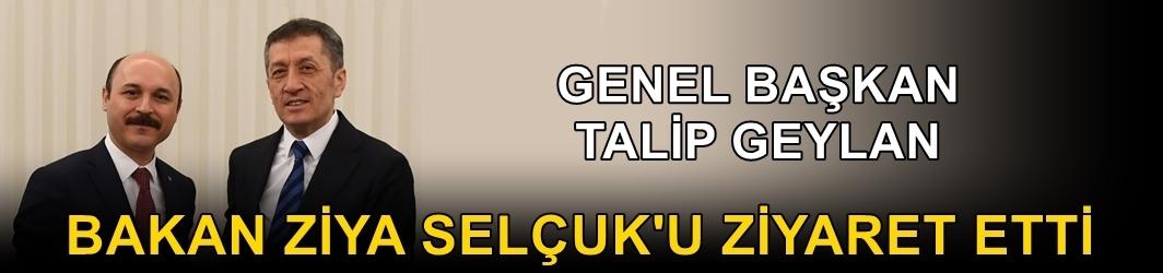 Genel Başkan Talip Geylan, Bakan Ziya Selçuk'u Ziyaret Etti