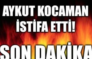 AYKUT KOCAMAN İSTİFA ETTİ,YÖNETİM İSTİFAYI...