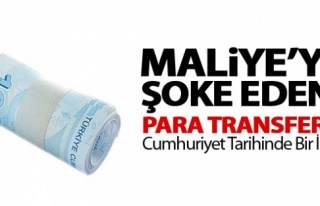 MALİYE'Yİ ŞOKE EDEN PARA TRANSFERİ