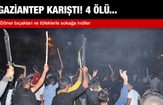 GAZİANTEP KARIŞTI ! 4 ÖLÜ VAR ...
