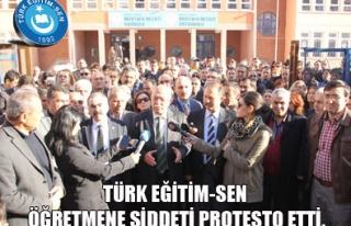 TÜRK EĞİTİM-SEN ÖĞRETMENE ŞİDDETİ PROTESTO...
