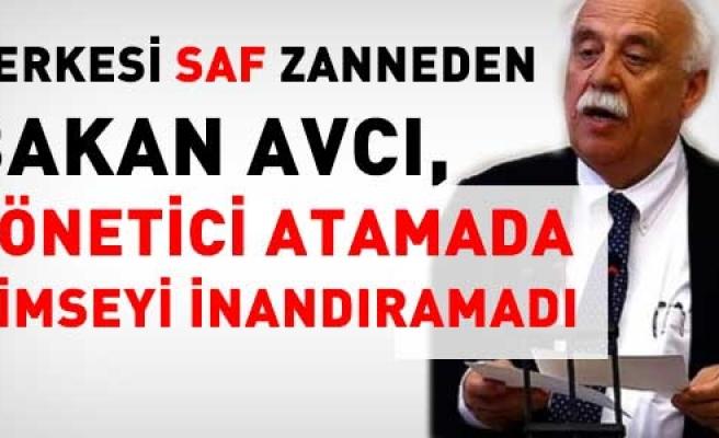 BAKAN AVCI, HERKESİ SAF ZANNETTİ