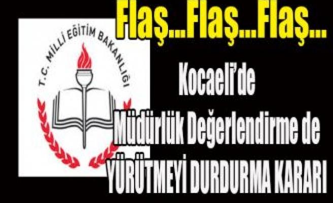 MÜDÜRLÜK DEĞERLENDİRMEDE BİR İPTAL DE KOCAELİ'NDEN GELDİ..