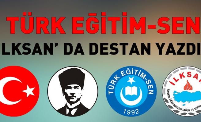 TÜRK EĞİTİM-SEN İLKSAN' DA DESTAN YAZDI!