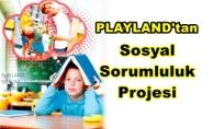 """""""Playland Sorumluluğunu Biliyor"""""""