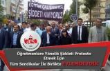 Öğretmenlere Yönelik Şiddeti Protesto Etmek İçin Tüm Sendikalar İle Birlikte Eylemdeydik