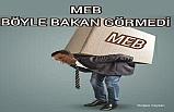 MEB Böyle Bakan Görmedi
