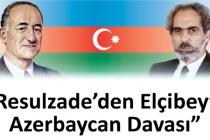 RESULZADE' DEN ELÇİBEY' E AZERBAYCAN DAVASI ...