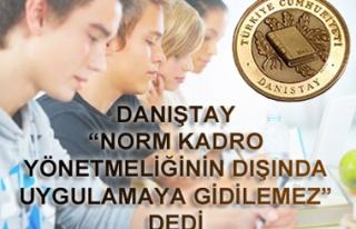 DANIŞTAY 'NORM KADRO YÖNETMELİĞİNİN DIŞINDA...