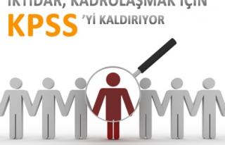 İKTİDAR, KADROLAŞMAK İÇİN KPSS'Yİ KALDIRIYOR...