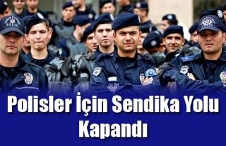 POLİSE SENDİKA YOLU KAPANDI