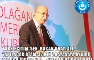 TÜRK EĞİTİM-SEN BAKAN ONAYI İLE YAPILACAK ATAMALARA...