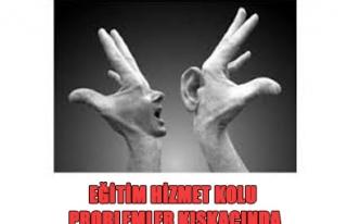 EĞİTİM HİZMET KOLU PROBLEMLER KISKACINDA.