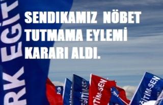 TÜRK EĞİTİM-SEN NÖBET TUTMAMA EYLEMİ KARARI...