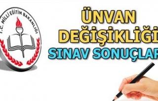 MEB UNVAN DEĞİŞİKLİĞİ SINAV SONUÇLARI AÇIKLANDI...