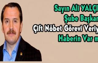 ŞUBE BAŞKANIN ÇİFT NÖBET VERİYOR,HABERİN VAR...