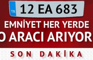 POLİS HER YERDE O ARACI ARIYOR