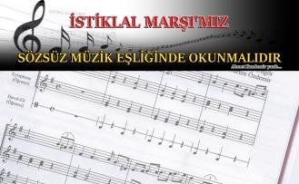 İSTİKLAL MARŞI'MIZ SÖZSÜZ MÜZİK EŞLİĞİNDE OKUNMALIDIR
