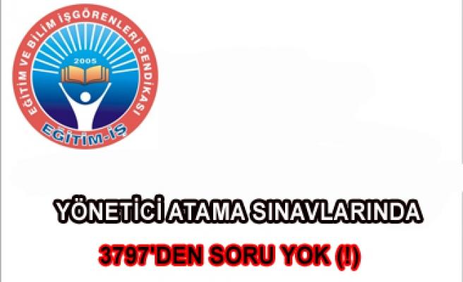 YÖNETİCİ ATAMA SINAVLARINDA 3797'DEN SORU YOK (!)