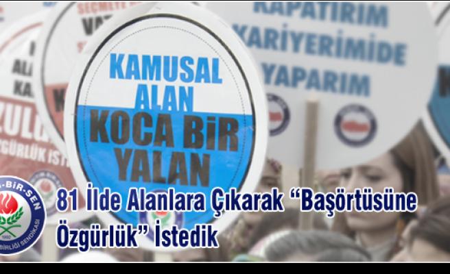'BAŞÖRTÜSÜNE ÖZGÜRLÜK' DEDİK