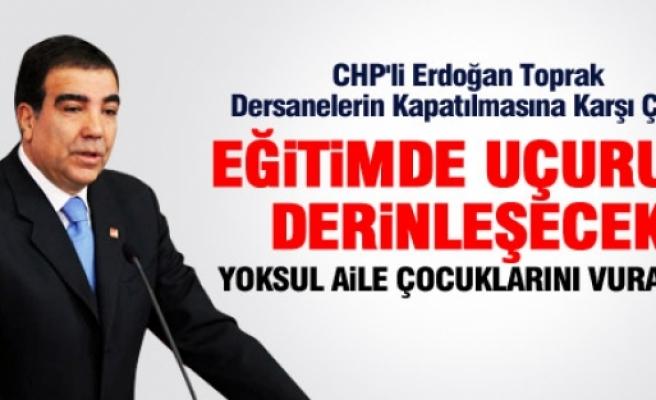 -CHP GENEL BAŞKAN YARDIMCISI TOPRAK:DERSHANELER KAPATILMASIN