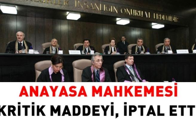 ANAYASA MAHKEMESİ KRİTİK MADDEYİ İPTAL ETTİ...