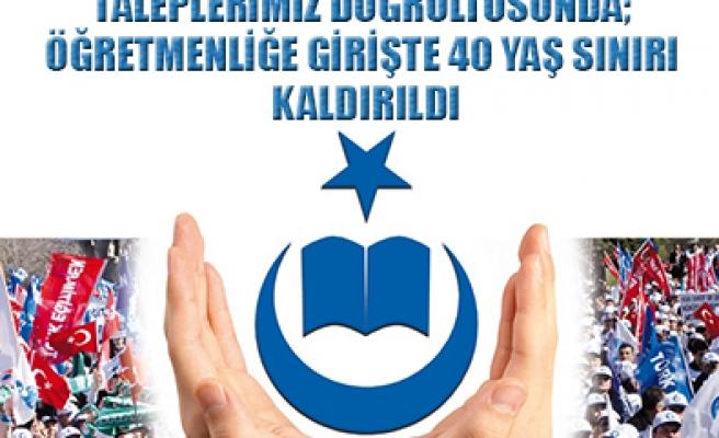 TALEPLERİMİZ DOĞRULTUSUNDA; ÖĞRETMENLİĞE GİRİŞTE 40 YAŞ SINIRI KALDIRILDI