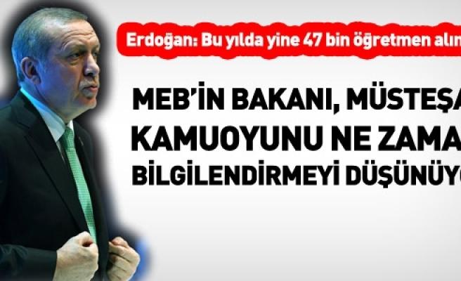 ERDOĞAN,BU YILDA YİNE 47 BİN ÖĞRETMEN ALINACAK,DEDİ... MEB SUSUYOR