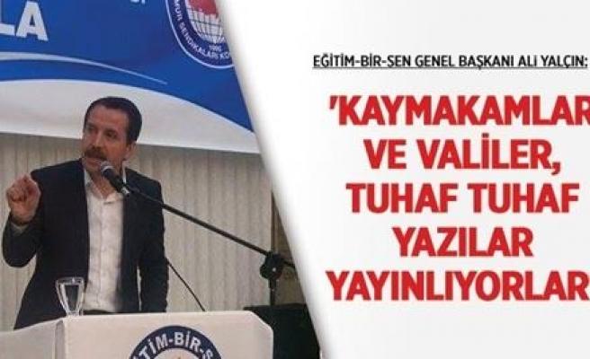 KAYMAKAMLAR VE VALİLER, TUHAF TUHAF YAZILAR YAYINLIYORLAR'